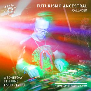 Futurismo Ancestral with Cal Jader (June '21)