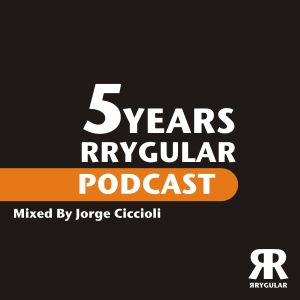 5 YEARS RRYGULAR PODCAST (Mixed By Jorge Ciccioli)