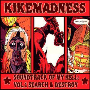 KIKEMADNESS- Sounds of my hell vol.1. Search & Destroy
