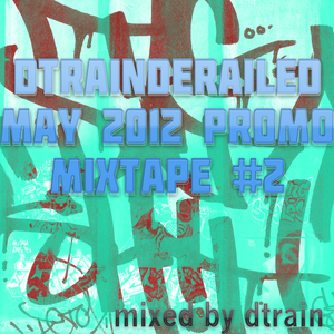 dtrainDERAILed May 2012 PROMO #2 (mixed by dtrain)