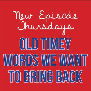 Episode 6 - Old Timey Words We Want to Bring Back
