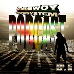 RudeBWOY SoundSYSTEM Podcast: Episode 05
