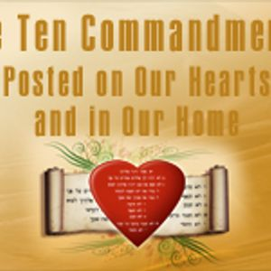 THE TEN COMMANDMENTS:  POSTED ON OUR HEARTS AND IN OUR HOMES - A Simple Command, But Not So Simple O