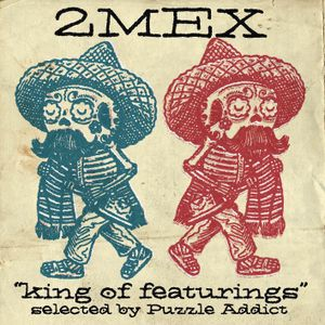 """Puzzle Addict presents 2Mex """"King Of Featurings"""""""