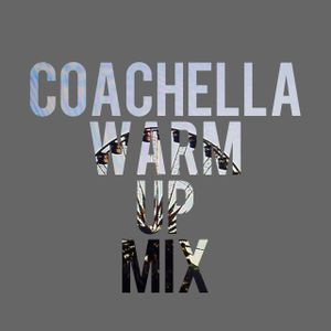 Coachella Warm Up - Mixed By Chic Hooligan