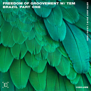 Freedom Of Groovement   Episode 6: Brazil - 25th July 2019