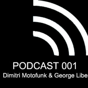 listen to new download Podcast 001 mixed by Dimitri Motofunk & George Libe on mixcloud