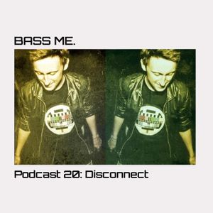 Bass Me Podcast 20: Disconnect