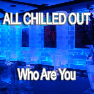 All Chilled Out : Who Are You