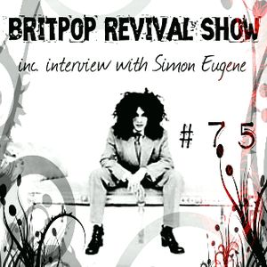 Britpop Revival Show #75 16th July 2014 inc interview with Simon Eugene