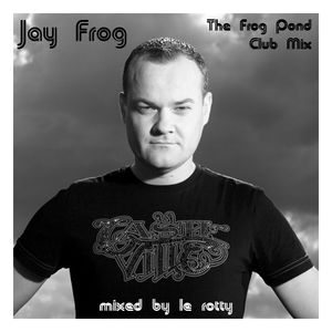 Jay Frog - The Frog Pond Club Mix (Mixed By Le Rotty)