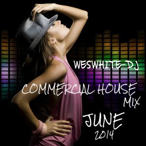 WesWhite-Dj - Commercial House Mix ( June 2014 )