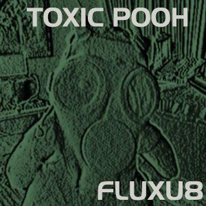 Fluxu8 - Toxic Pooh