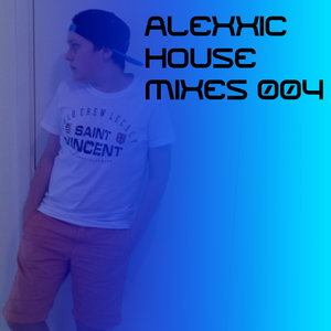 Alexxic's House Mixes #4