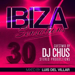Ibiza Sensations 30 Guest mix by Dj Chus (Stereo Productions)