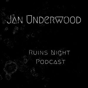 Jan Underwood @ Ruins Night Podcast