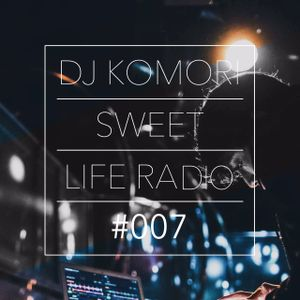 DJ KOMORI - Sweet Life Radio #007