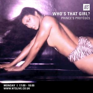 Who's That Girl? for NTS | PRINCE'S PROTÉGÉS | The Purple-Power-Generation Girls