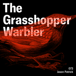 Heron presents: The Grasshopper Warbler 073 w/ Jason Patrick