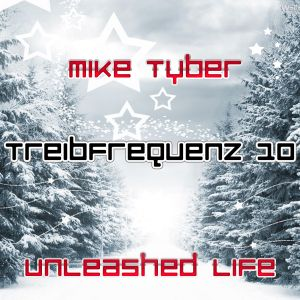 """Mike Tyber - Treibfrequenz 10 """"unleashed life"""""""