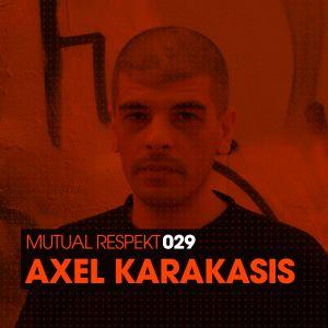 Mutual Respekt 029 with Axel Karakasis