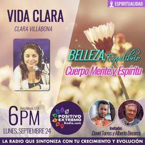 VIDA CLARA CON CLARA VILLABONA-09-24-2018- BELLEZA EQUILIBRIO CUERPO MENTE Y ESPIRITU