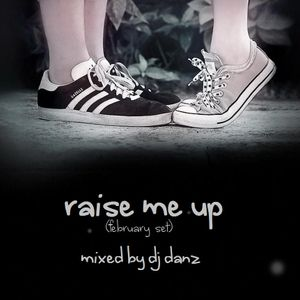 RAISE ME UP (FEBRUARY 13 SET) MIXED BY DJ DANZ