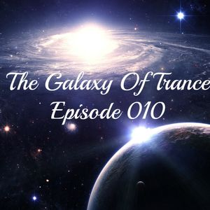 The Galaxy Of Trance Episode 010