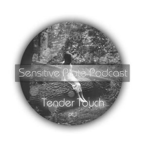 Sensitive Plate Podcast [SSP003] -  Tender Touch pt.1 [mixed by ph1l74]