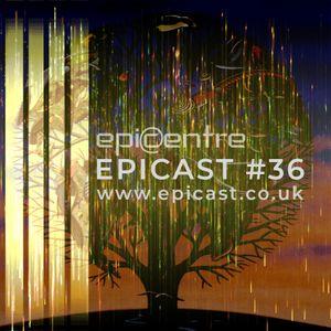EPICENTRE - EPICAST #36