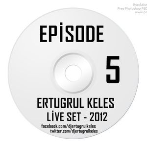 Ertugrul Keles - Episode 5 - Live Set - 2012