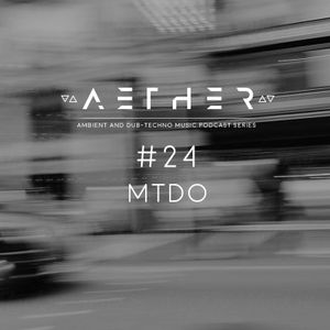 AETHER Guest Mix #24 - MTDO