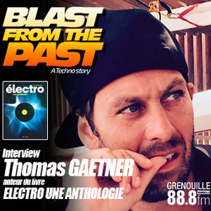"Blast from the Past #18 [S2E7 - 11/03/2020] ITW Thomas GAETNER ""ELECTRO"""