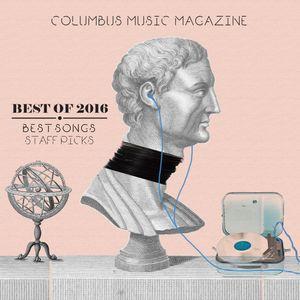 BEST SONGS 2016 MIX - COLUMBUS MUSIC MAGAZINE STAFF PICKS