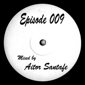 Episode 009 - Mixed by Aitor Santafe