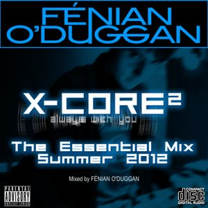 X-CORE: Essential Mix Summer 2012 (Part 3)