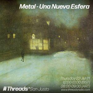 Metal - Una Nueva Esfera (Threads*SAN JUSTO) - 22-Jul-21