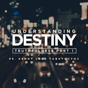 Understanding Destiny: Truthfulness (Part 1) - Kenny Lyne Tabayocyoc