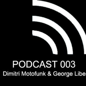 Listen to new download Podcast 003 mixed by Dimitri Motofunk & George Libe. enjoy...!