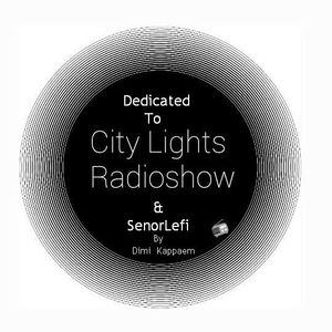 Dedicated To CityLights RadioShow & SenorLefi by Dimi Kappaem
