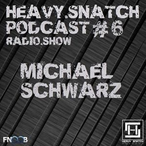 Heavy Snatch Podcast #6 // Michael Schwarz (Heavy Snatch Radioshow on Fnoob)