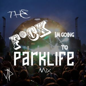 The Fuck Im Going To Parklife Mix