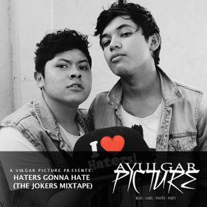 A Vulgar Picture Presenta: HATERS GONNA HATE (The Jokers MIXTAPE)