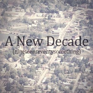 A New Decade (nineteenseventysomething)