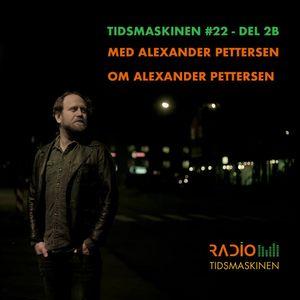 Tidsmaskinen #22 del 2b - Med Alexander Pettersen om Alexander Pettersen