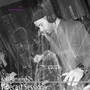 Agmantav @ Vibecast Sessions #245 - Vibe FM Romania