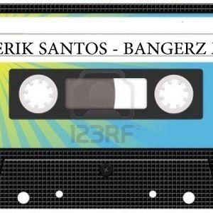 Erik Santos - BangerZ mix