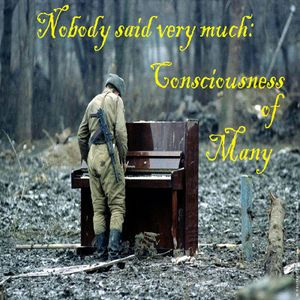 Nobody Said Very Much: Consciousness of Many