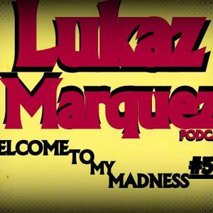Welcome To My Madness #5(The Last of Season) - LukazMarquez (Live Podcast)
