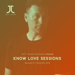 Know Love Sessions (Ep14) - Jeff Tovar Presents Phear